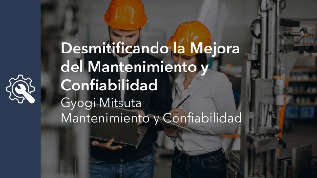 Desmitificando la mejora del mantenimiento y la confiabilidad