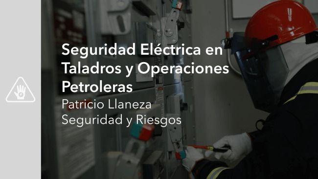 Seguridad Eléctrica en Taladros y Operaciones Petroleras