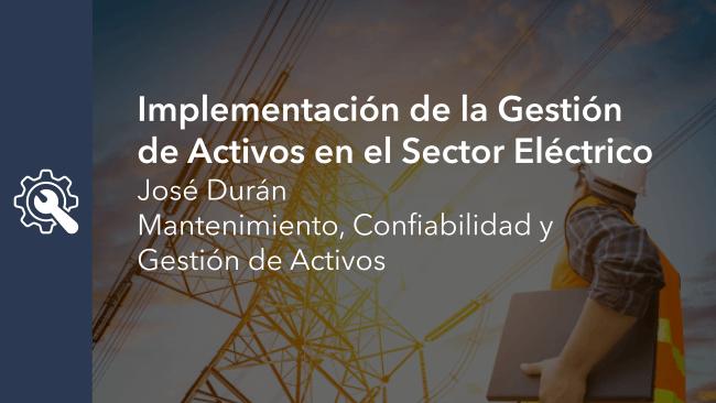 Implementación de la Gestión de Activos en el Sector Eléctrico y Requisitos Regulatorios, acorde con la ISO 55001