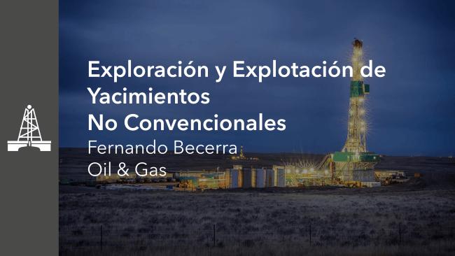 Exploración y Explotación de Yacimientos No Convencionales