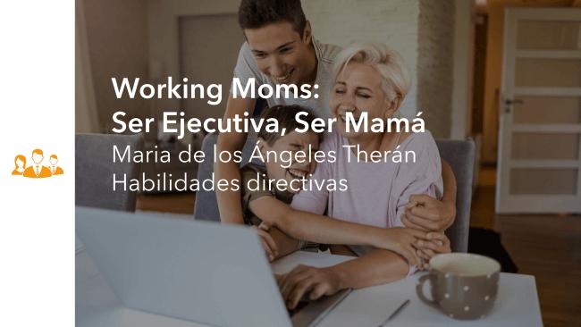 Working Moms: Ser Ejecutiva, Ser Mamá